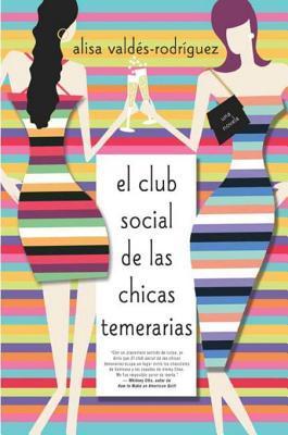 Ebook El club social de las chicas temerarias by Alisa Valdes DOC!