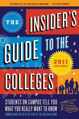 The Insider's Guide to the Colleges, 2011: Students on Campus Tell You What You Really Want to Know