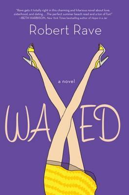Ebook Waxed: A Novel by Robert Rave TXT!