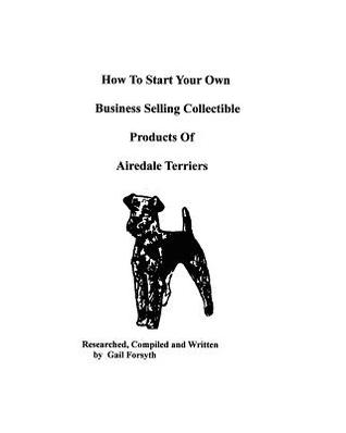 How to Start Your Own Business Selling Collectible Products of Airedale Terriers