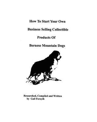 How To Start Your Own Business Selling Collectible Products Of Bernese Mountain Dogs