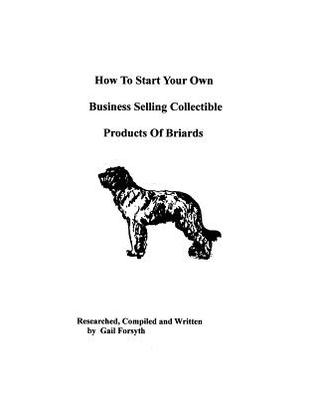 How To Start Your Own Business Selling Collectible Products Of Briards