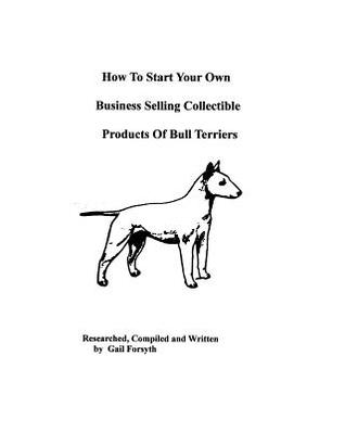 How To Start Your Own Business Selling Collectible Products Of Bull Terriers