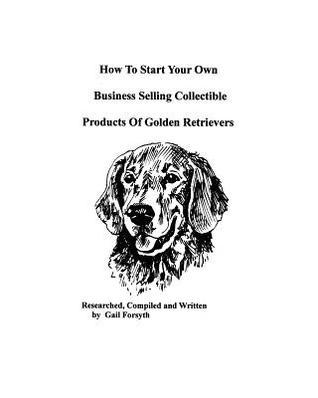 How to Start Your Own Business Selling Collectible Products of Golden Retrievers