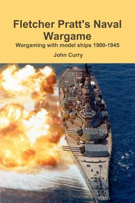 Fletcher Pratt's Naval Wargame Wargaming with Model Ships 1900-1945