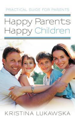 Happy Parents-Happy Children: Practical Guide for Parents