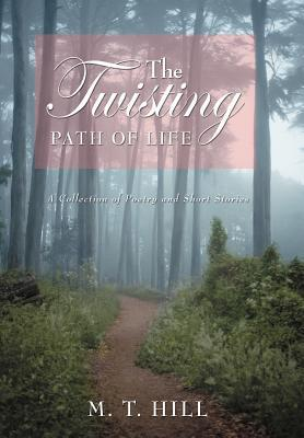 The Twisting Path of Life: A Collection of Poetry and Short Stories