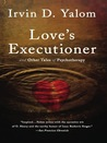 Love's Executioner by Irvin D. Yalom