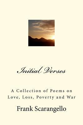 Initial Verses: A Collection of Poems on Love, Loss, Poverty and War