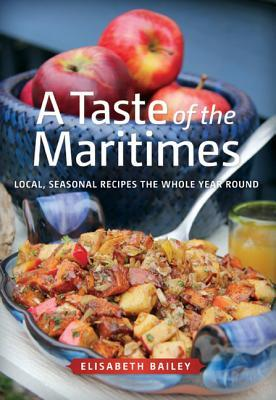 A Taste of the Maritimes: Local, Seasonal Recipes the Whole Year Round