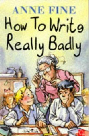 How To Write Really Badly by Anne Fine