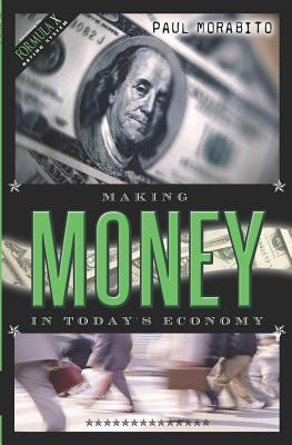 Ebook Making Money in Today's Economy by Paul Morabito DOC!