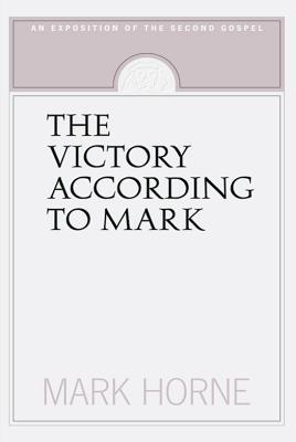 The Victory According To Mark by Mark Horne