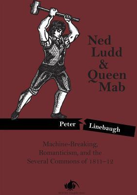 Ned LuddQueen Mab: Machine-Breaking, Romanticism, and the Several Commons of 1811-12