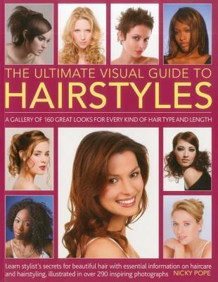 the-ultimate-visual-guide-to-hairstyles-a-gallery-of-160-great-looks-for-every-kind-of-hair-type-and-length-with-essential-information-on-haircare-and-hairstyling-illustrated-in-over-290-photographs