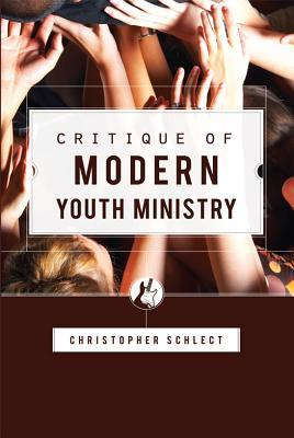 Critique of Modern Youth Ministry by Christopher Schlect