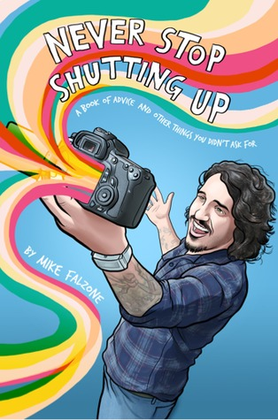 Never Stop Shutting Up: A Book of Advice and Other Things You Didn't Ask For
