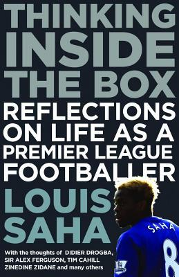 Thinking Inside the Box: Reflections on Life as a Premier League Footballer. by Louis Saha