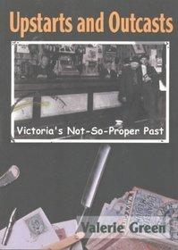 Upstarts & Outcasts: Victoria's Not-So-Proper Past