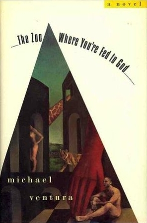 The Zoo Where You're Fed to God by Michael Ventura