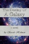 The Destiny of a Galaxy by Sarah Holman