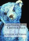 God Loves You. -Chester Blue