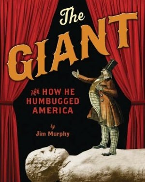 The Giant and How He Humbugged America by Jim  Murphy