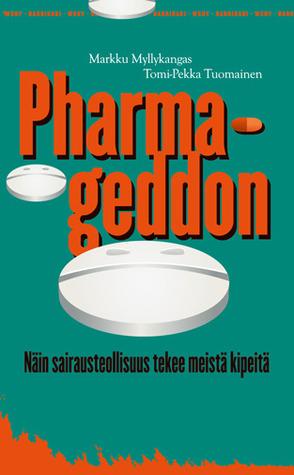 Pharmageddon Nin Sairausteollisuus Tekee Meist Kipeit By Markku