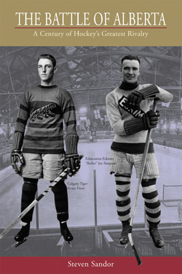 The Battle of Alberta: A Century of Hockey's Greatest Rivalry
