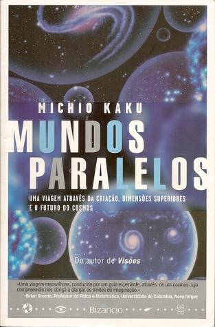 Mundos Paralelos - Uma viagem através da criação, dimensões superiores e o futuro do cosmos