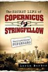 The Secret Life of Copernicus H. Stringfellow by Lorin K. Barber