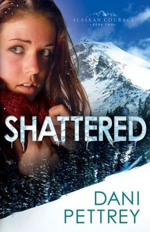 Shattered (Alaskan Courage, #2)