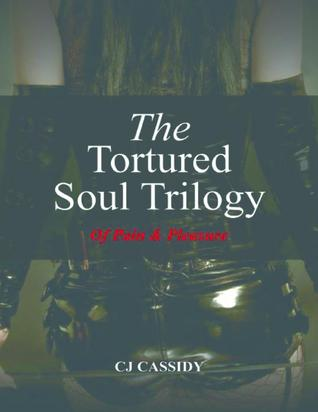 The Tortured Soul Trilogy of Pain & Pleasure Second Edition