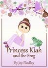Princess Kiah and the Frog (Princess Kiah and the Peas, #2)