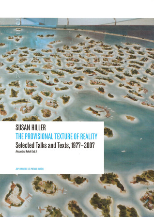 Susan Hiller: The Provisional Texture of Reality: Selected Texts and Talks, 1977-2007 por Susan Hiller