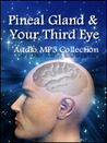 """Pineal Gland and Third Eye: How to Develop """"Conscious Self"""" Psychic Abilities"""