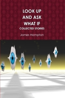 Look Up and Ask What If:  Collected Stories