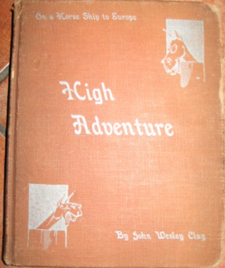 """High Adventure: Being an Account of the Adventures of a Printer-Cowboy on the """"S.S. Occidental Victory"""" Which Encountered Storms in the North Atlantic and Shipwreck in the Baltic Sea While Carrying Horses to Poland and Sugar to Finland"""