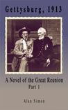 Gettysburg, 1913: A Novel of the Great Reunion, Part I