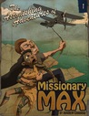 The Astonishing Adventures of Missionary Max: Part 1