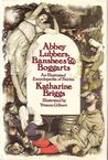 Abbey Lubbers, Banshees, & Boggarts: An Illustrated Encyclopedia of Fairies