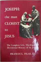 Joseph: The Man Closest to Jesus: The Complete Life, Theology, and Devotional History of St. Joseph