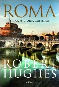 Roma. una historia cultural by Robert Hughes