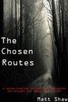 The Chosen Routes by Matt Shaw