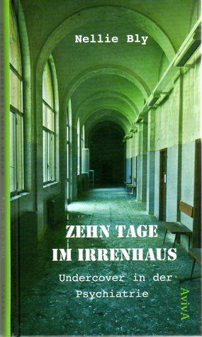 Zehn Tage im Irrenhaus: Undercover in der Psychiatrie