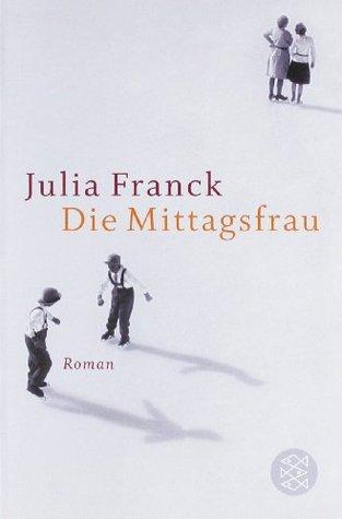Die Mittagsfrau par Julia Franck