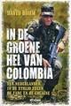 In de groene hel van Colombia: het avontuur van een Nederlandse jongen in de strijd tegen Farc en de cocaine