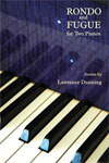 Rondo and Fugue for Two Pianos by Lawrence Dunning