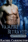 Vampire Betrayed (Vampires Destined #3)
