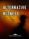 Alternative Witness Volume 1